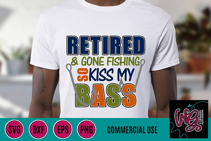 Retired Gone Fishing So Kiss My Bass SVG DXF PNG EPS Comm