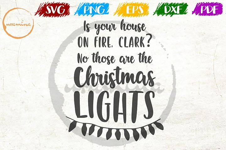 Is Your House On Fire, Clark Christmas SVG PDF PNG
