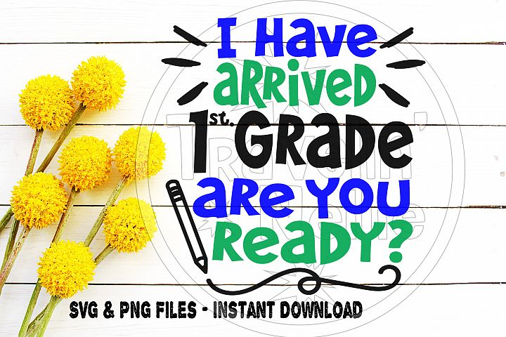 Back To School Svg 1st Grade I Have Arrived First Grade Fun