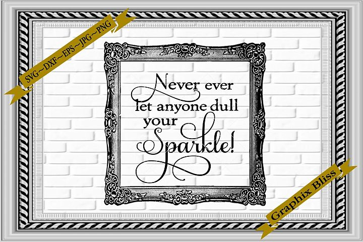 Never Let Anyone Dull Your Sparkle Design SVG