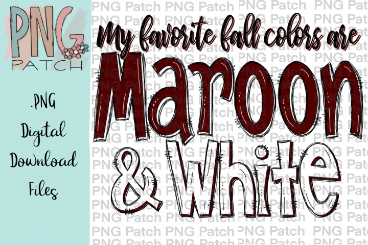 My Favorite Fall Colors are Maroon and White, PNG File