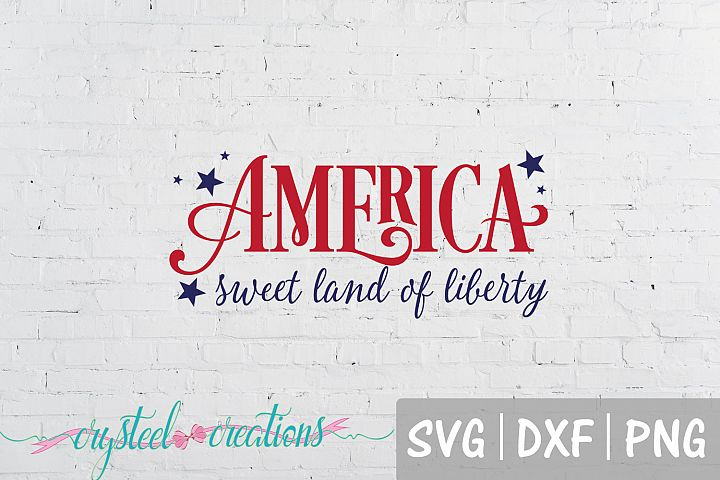 America Sweet Land of Liberty SVG, DXF, PNG