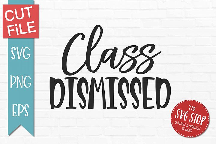 Class Dismissed- SVG, PNG, EPS