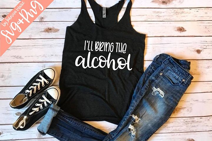 Ill Bring the Alcohol Quote|Handdrawn|Cut File|SVG|PNG