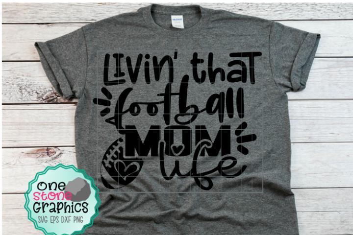 livin that football mom life svg,football svgs,football svg