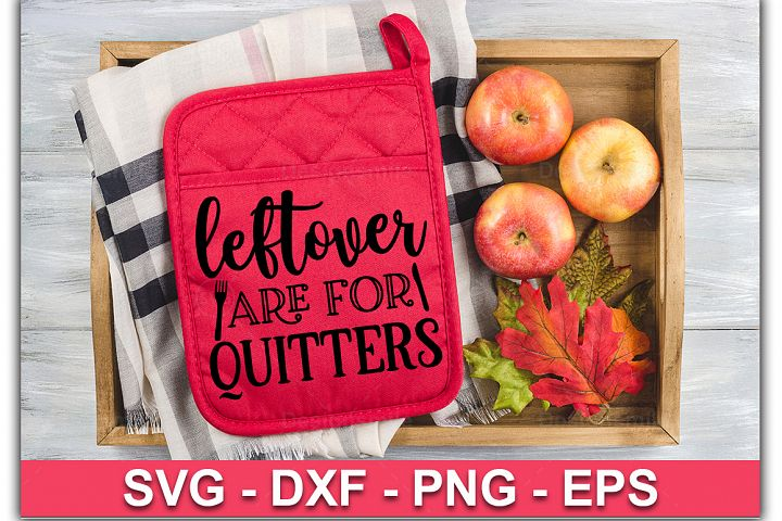 Leftovers are for quitters SVG| Pot Holder Svg