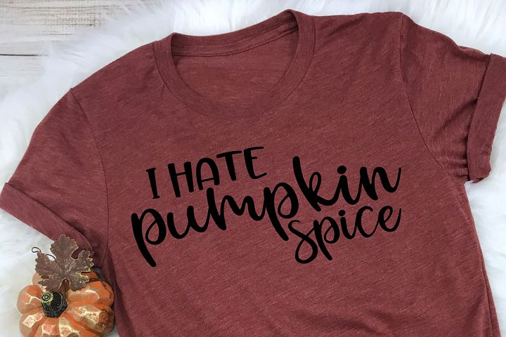 Pumpkin Spice SVG - I Hate Pumpkin Spice