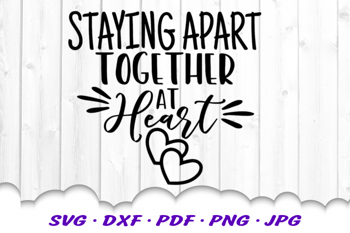 Social Distancing Staying Apart Together At Heart SVG DXF