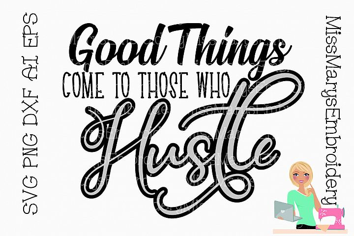 Good Things Come to Those Who Hustle SVG Cutting File DXF
