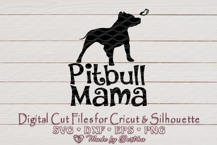 Pitbull Mama, Dog Mom, Pet Mom, Dog Lover- SVG cut file