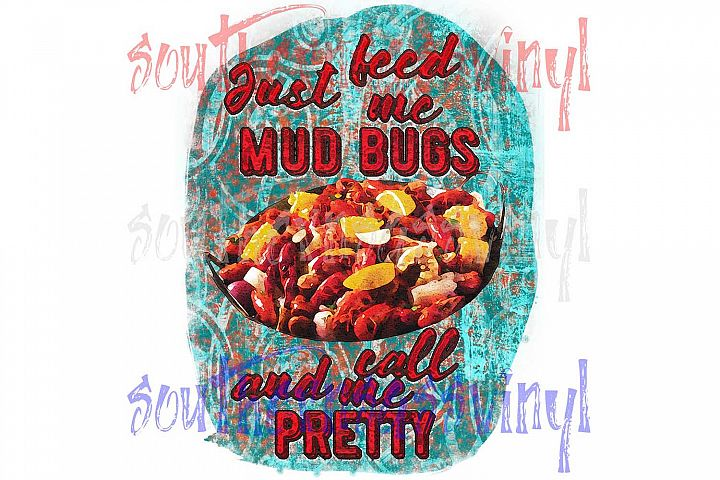 Feed Me Mud Bugs & Call Me Pretty- Ready to Print Design
