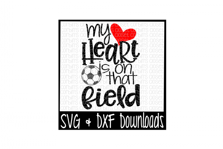 Soccer Mom SVG * Soccer SVG * My Heart Is On That Field Cut File