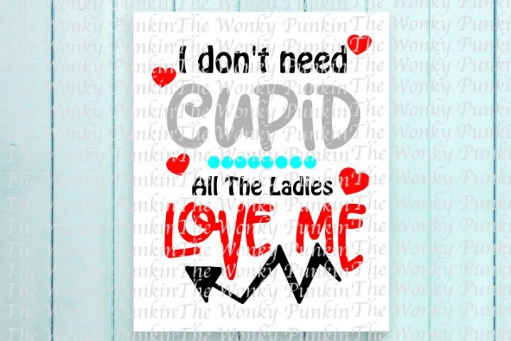 I dont need Cupid, Valentines Day SVG
