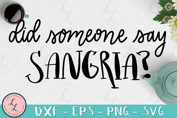 Did Someone Say Sangria?- Cut File, SVG png eps dxf