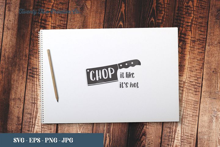 Chop It Like Its Hot Cut File - SVG, EPS, PNG, JPG