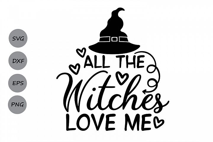 All The Witches Love Me Svg, Halloween Svg, Witch Svg.