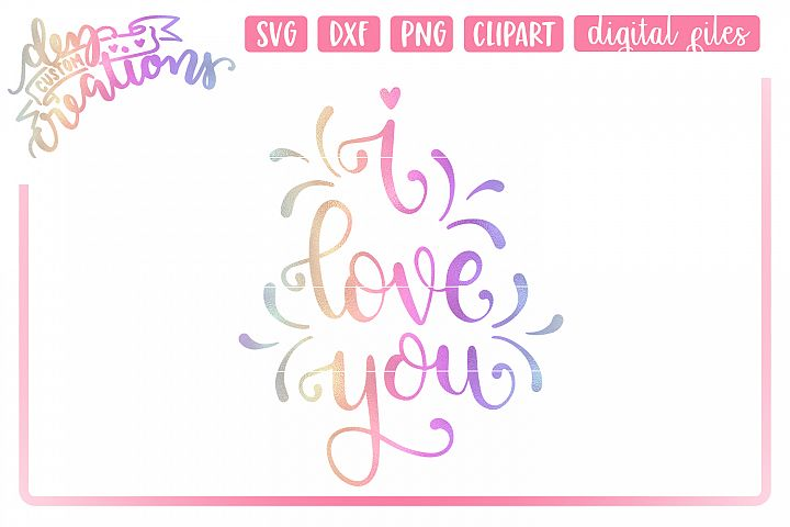 I Love You - Hand lettered SVG, DXF, PNG hand lettered