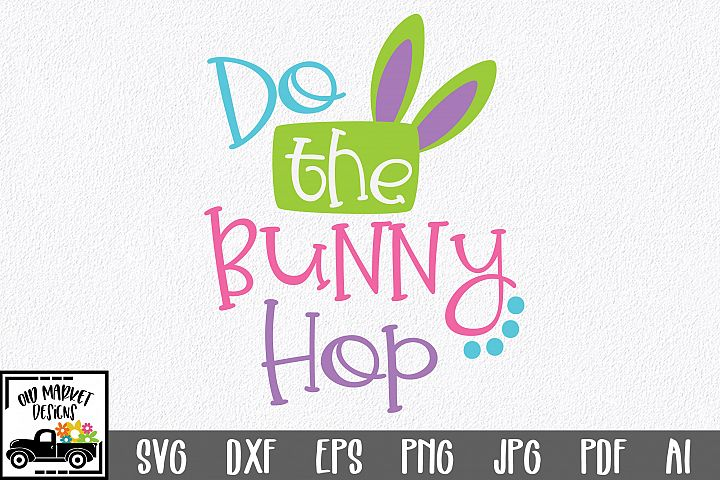 Easter SVG Cut File - Do the Bunny Hop SVG DXF EPS PNG AI