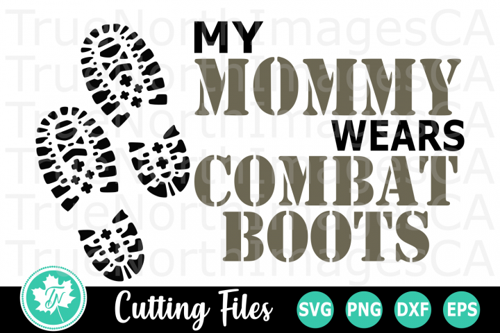 My Mommy Wears Combat Boots - A Patriotic SVG Cut File