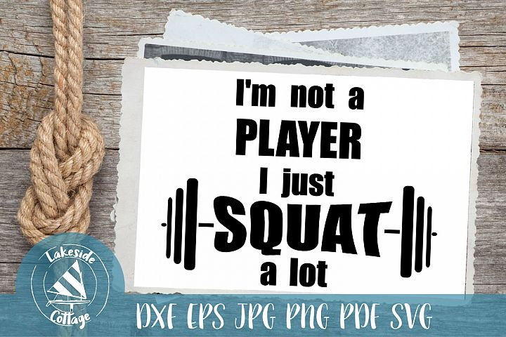 Im Not a PLAYER I just SQUAT a lot - fitness workout svg
