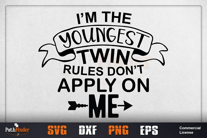 Im the youngest twin rules dont apply on me svg,