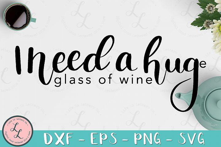 I Need A Huge Glass Of Wine - Cut File SVG png eps dxf
