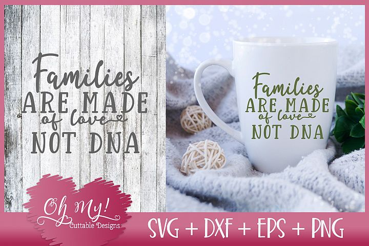 Families Are Made of Love Not DNA - SVG EPS DXF PNG