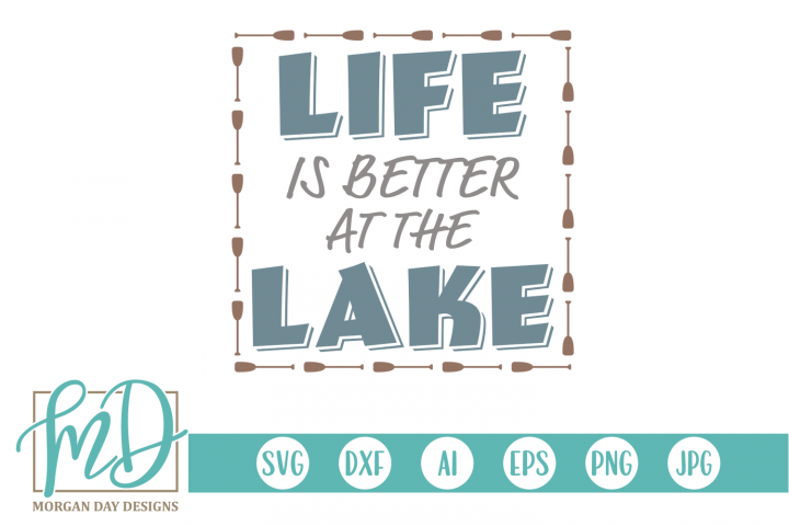 Lake - Lake Life - Life Is Better At The Lake SVG