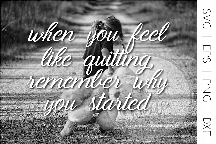 SVG Quote    When You Feel Like Quitting   Inspirational