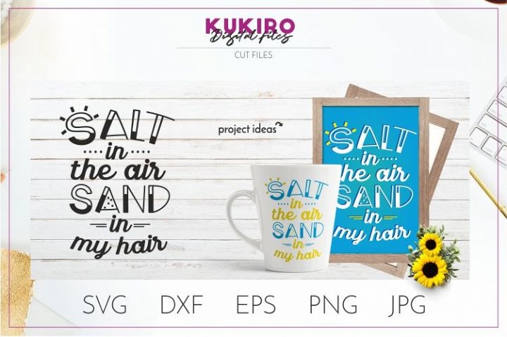 Salt in the air Sand in my hair Svg - Summer Quote Cut File