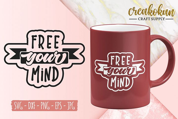 Free Your Mind - SVG Cut File