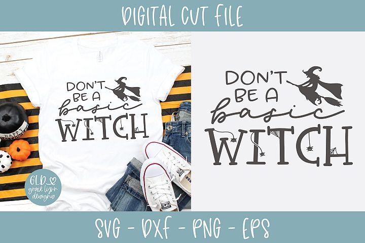 Dont Be A Basic Witch - Halloween SVG