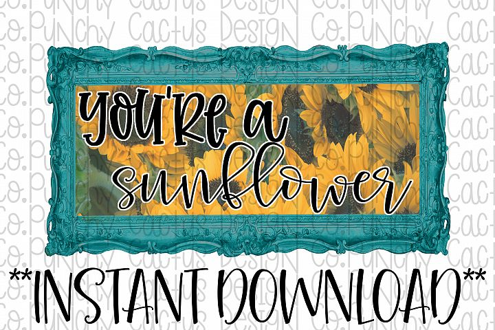 Youre a Sunflower Sublimation Download, Summer