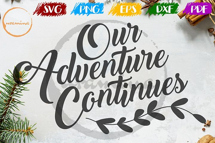 Our Adventure Continues Wedding SVG PDF PNG