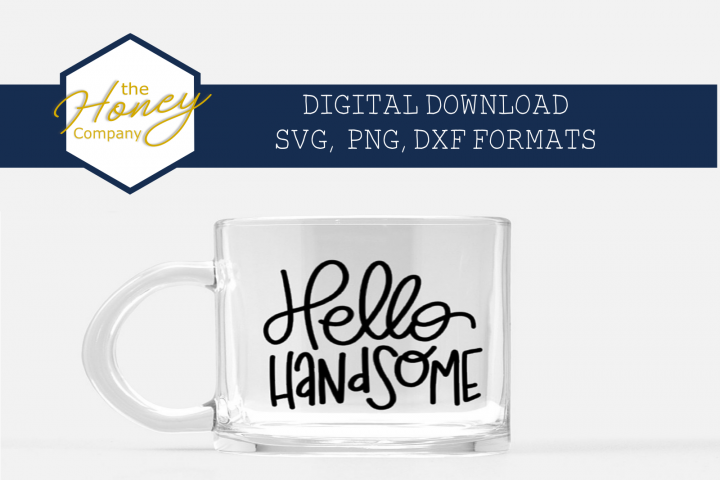 Hello Handsome SVG PNG DXF Hand Lettered Valentine Clipart