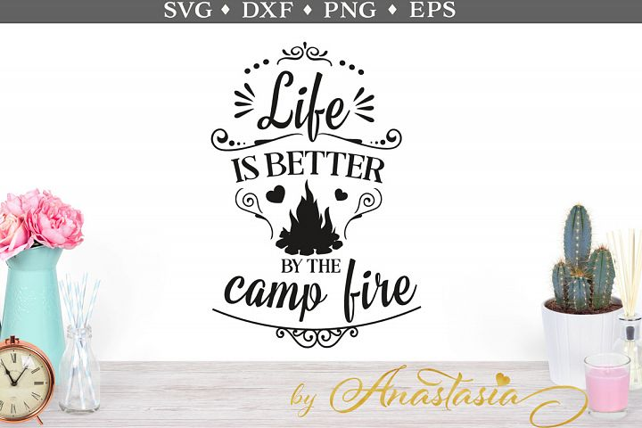 Life is better by the campfire SVG cut file