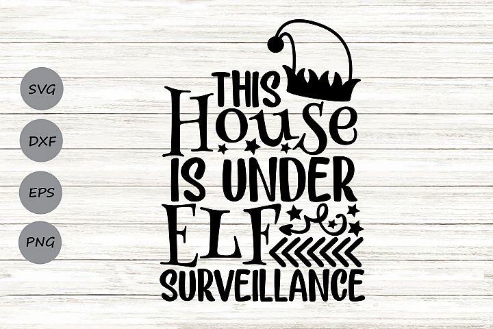 This House Is Under Elf Surveillance Svg, Christmas Elf Svg.