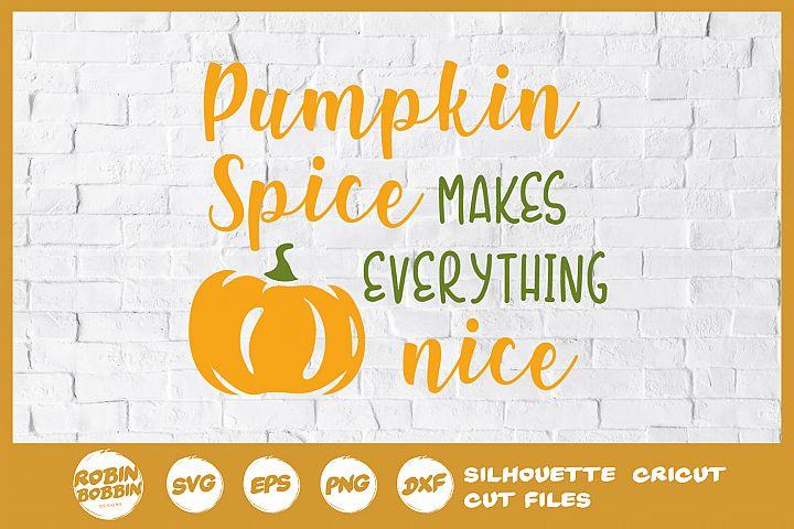 Pumpkin Spice Makes Everything Nice SVG- Autumn SVG File