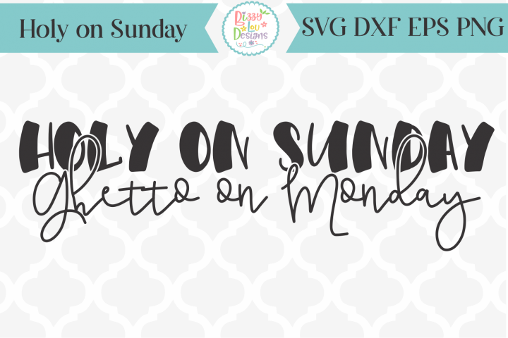 Holy on Sunday Ghetto on Monday SVG Cutting File I Funny SVG