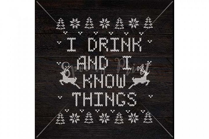 I drink and I know things Christmas Printable