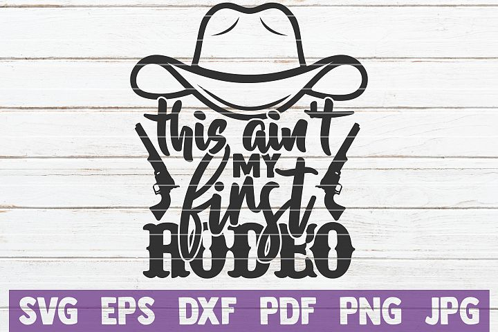 This Aint My First Rodeo SVG Cut File | commercial use