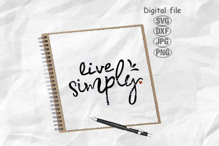 Live Simple Svg, Inspirational Svg, Home Sign Svg, Quote Svg