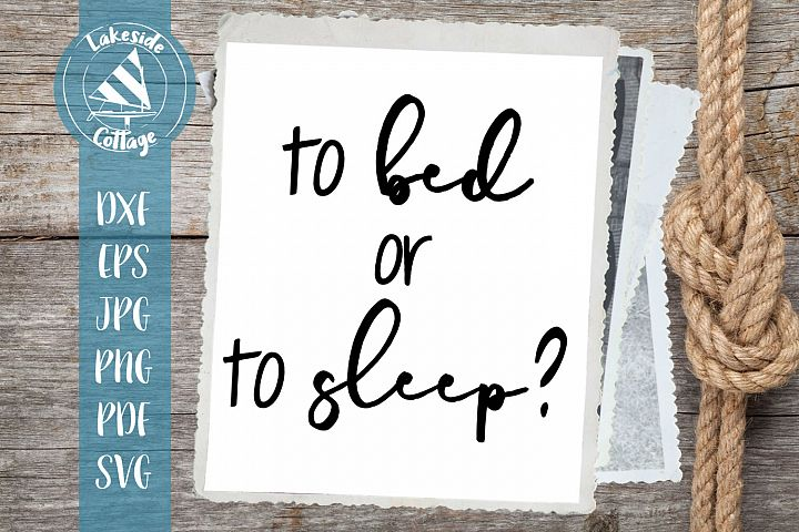 To Bed or To Sleep - svg dxf png jpg scal eps