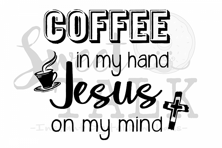 Coffee in my hand, Jesus on my mind -svg,dxf,png,jpg, Instant Digital Download