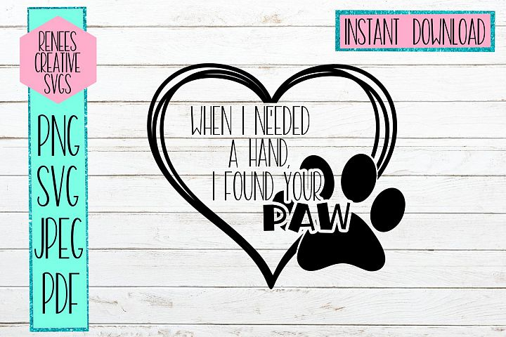 When i needed a hand, i found your paw| Quote SVG| SVG File