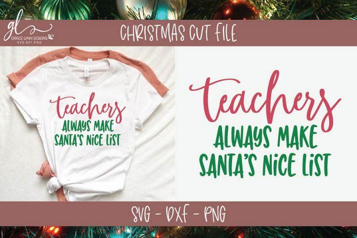 Teachers Always Make Santas Nice List - Christmas SVG