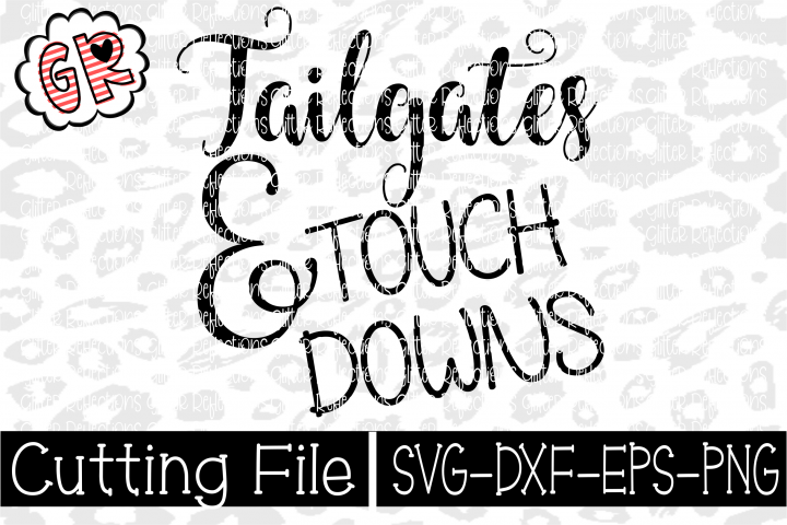 Tailgates and touchdowns- SVG- PNG- DXF- Cut File- Football