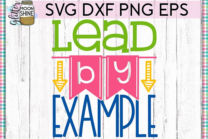Lead By Example SVG DXF PNG EPS Cutting Files