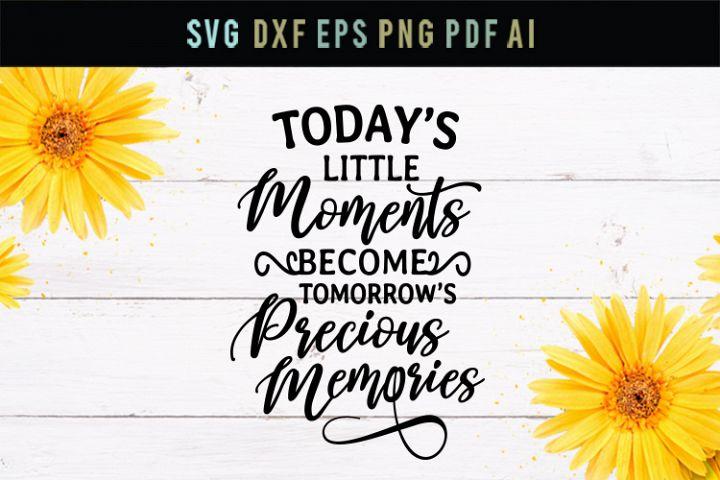 Todays little moments, precious memories, life quote svg