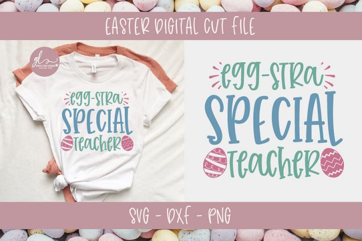 Egg-Stra Special Teacher - Teacher SVG Cut File